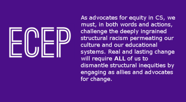 "A purple box that says, ""ECEP: As advocates for equity in CS, we must, in both words and actions, challenge the deeply ingrained structural racism permeating our culture and our educational systems. Real and lasting change will require ALL of us to dismantle structural inequities by engaging as allies and advocates for change."""